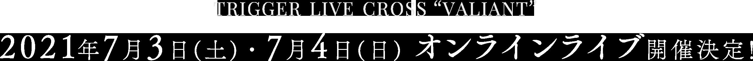 "TRIGGER LIVE CROSS ""VALIANT"""